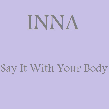 inna say it whit your body