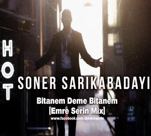 رمیکس جدید آهنگ Soner Sarikabadayi بنام (Bitanem Deme Bitanem (Emre Serin Mix