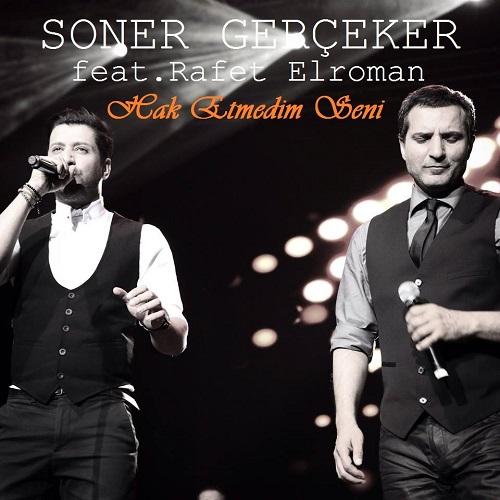 دانلود آهنگ جدید Soner Gerceker و Rafet El Roman بنام Hak Etmedim Seni
