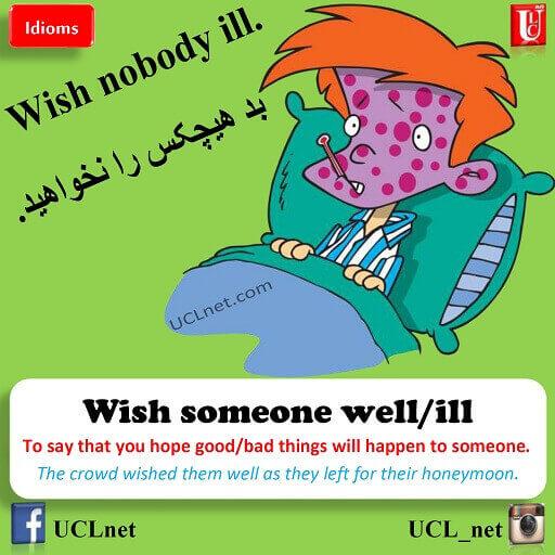 بد کسی را نخواستن – Wish someone well – اصطلاحات زبان انگلیسی – English Idioms
