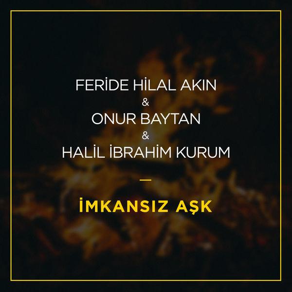 Feride Hilal Akın, Onur Baytan & Halil İbrahim Kurum - İmkansız Aşk [2017] Single