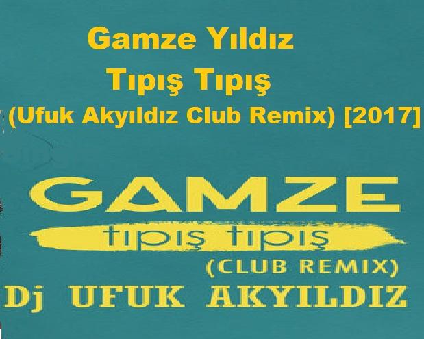 Gamze Yıldız - Tıpış Tıpış (Ufuk Akyıldız Club Remix) [2017] Single