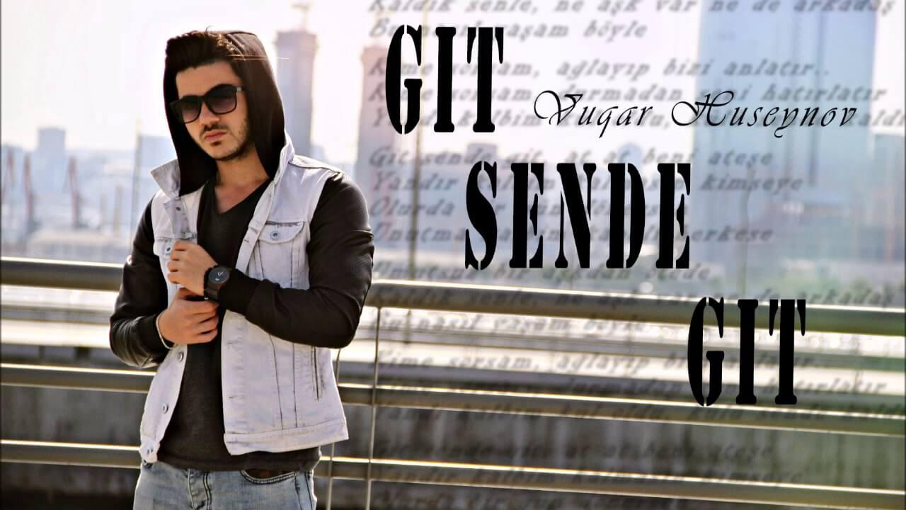 Vuqar Huseynov - Git Sende Git 2017