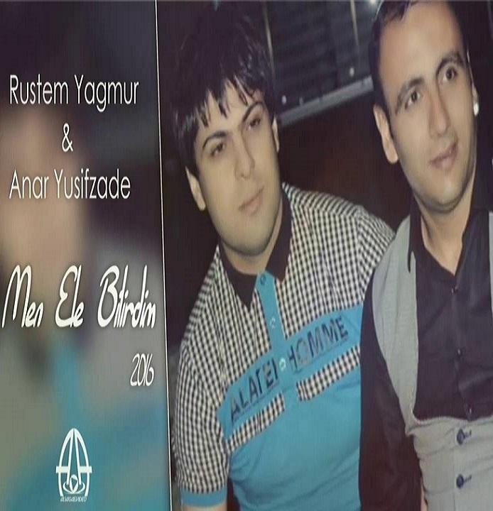 http://s8.picofile.com/file/8313866900/27Rustem_Yagmur_Ft_Anar_Yusifzade_Men_Ele_Bilirdim.jpg