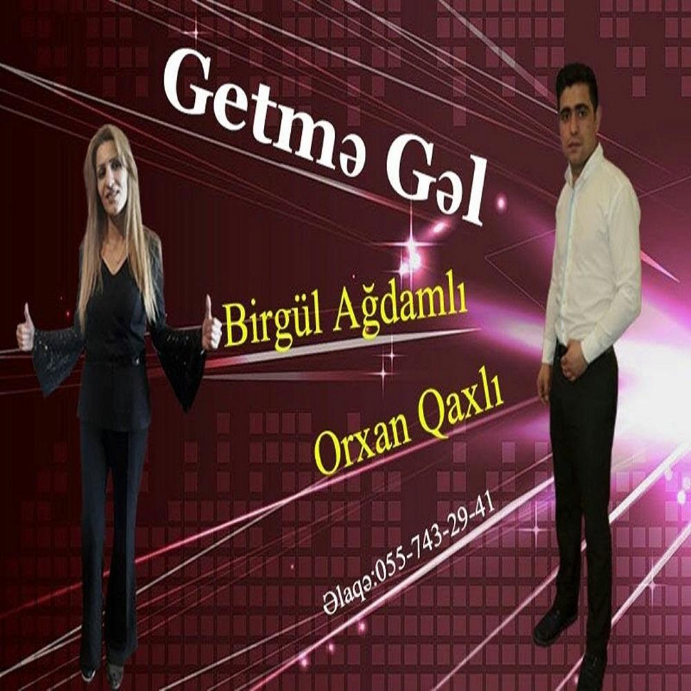 http://s8.picofile.com/file/8329613400/Orxan_Qaxli_Ft_Birgul_Agdamli_Getme_Gel.jpg