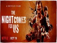 دانلود فیلم شب برای ما می آید - The Night Comes for Us 2018