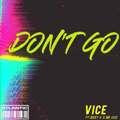 Free Download Don't Go Song By Vice ft. Becky G and Mr. Eazi
