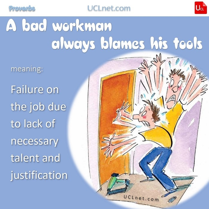 English Proverb: A bad workman always blames his tools