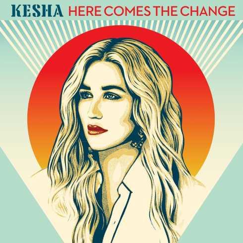 دانلود آهنگ جدید Kesha به نام Here Comes The Change