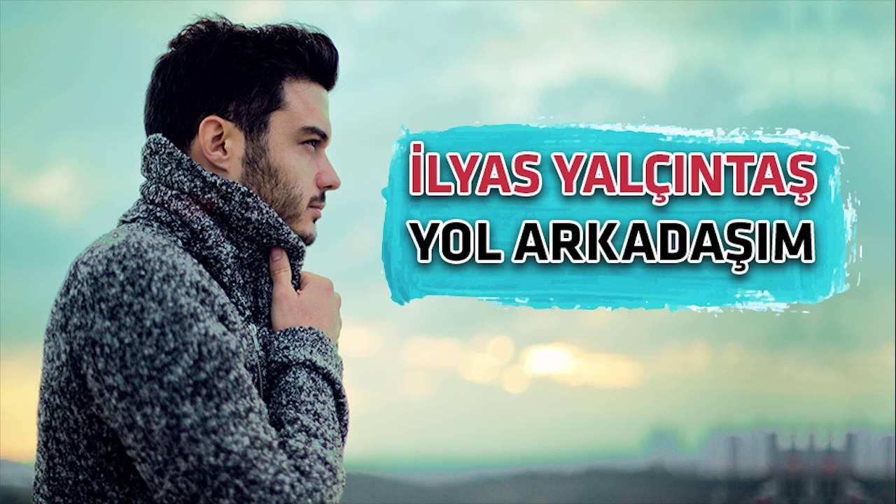 İlyas Yalçıntaş-Yol Arkadaşım 2018