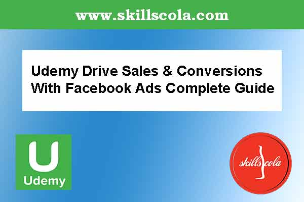 Udemy Drive Sales & Conversions With Facebook Ads: Complete Guide