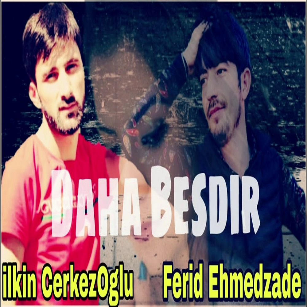 http://s8.picofile.com/file/8365794476/16Ilknin_Cerkezoglu_Ft_Ferid_Ehmedzade_Daha_Besdir.jpg